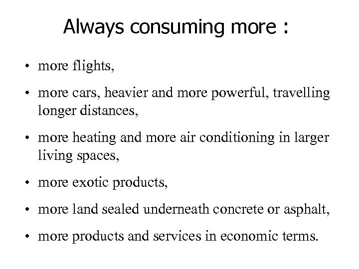 Always consuming more : • more flights, • more cars, heavier and more powerful,