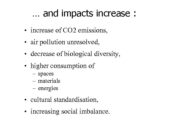 … and impacts increase : • increase of CO 2 emissions, • air pollution