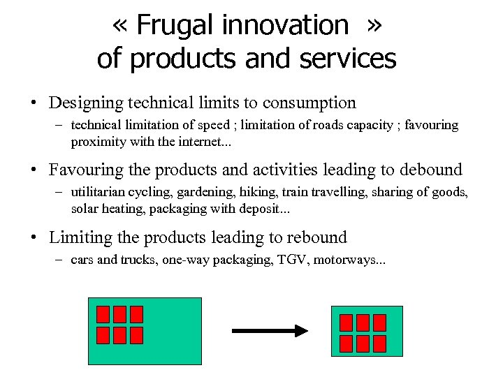 « Frugal innovation » of products and services • Designing technical limits to