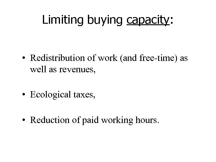 Limiting buying capacity: • Redistribution of work (and free-time) as well as revenues, •