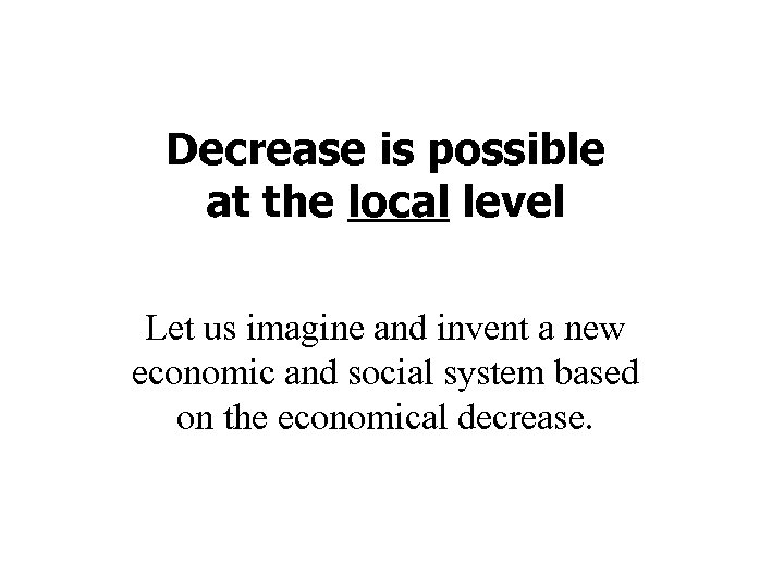 Decrease is possible at the local level Let us imagine and invent a new