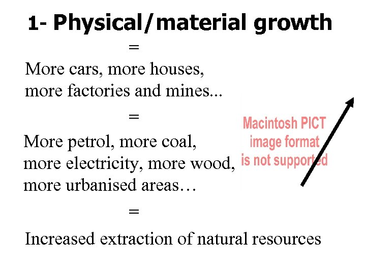 1 - Physical/material growth = More cars, more houses, more factories and mines. .
