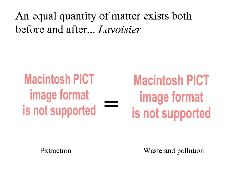 An equal quantity of matter exists both before and after. . . Lavoisier =