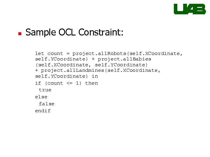 n Sample OCL Constraint: let count = project. all. Robots(self. XCoordinate, self. YCoordinate) +