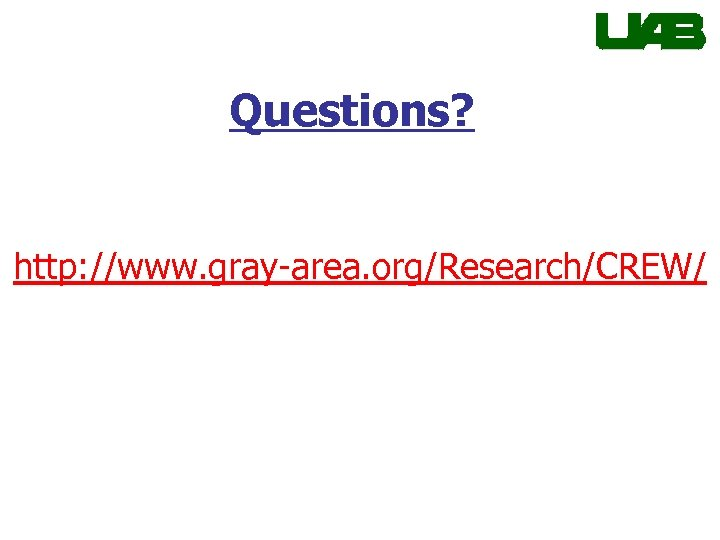 Questions? http: //www. gray-area. org/Research/CREW/