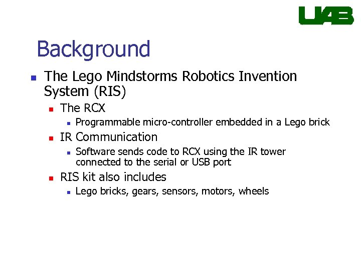 Background n The Lego Mindstorms Robotics Invention System (RIS) n The RCX n n