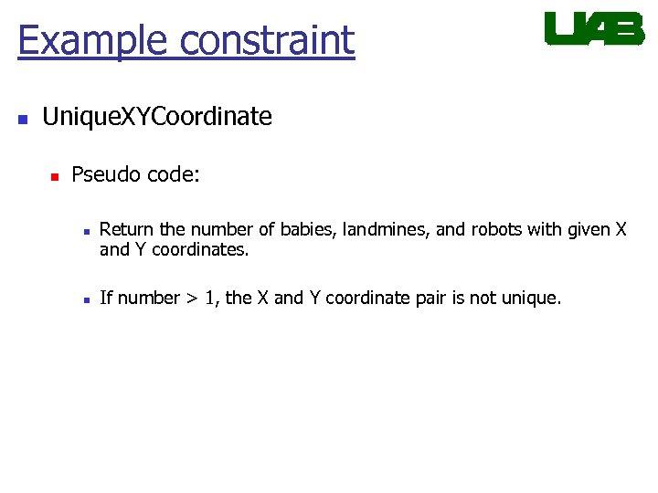 Example constraint n Unique. XYCoordinate n Pseudo code: n n Return the number of