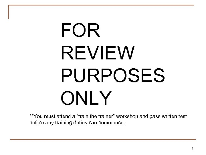 """FOR REVIEW PURPOSES ONLY **You must attend a """"train the trainer"""" workshop and pass"""