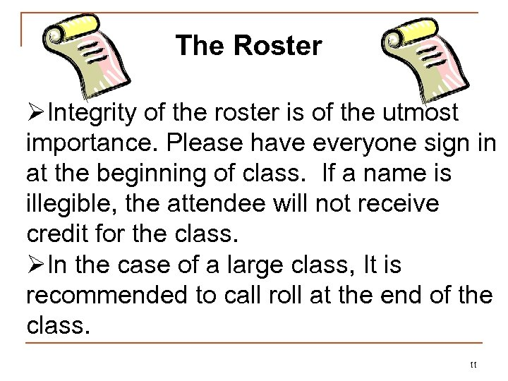 The Roster ØIntegrity of the roster is of the utmost importance. Please have everyone