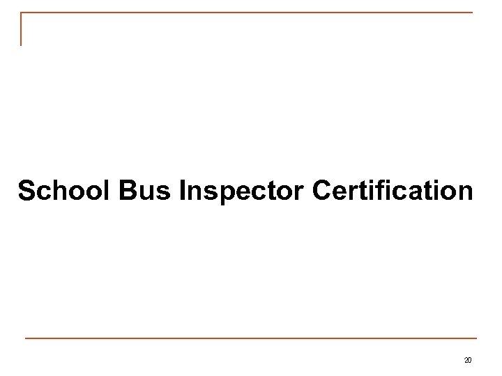 School Bus Inspector Certification 20