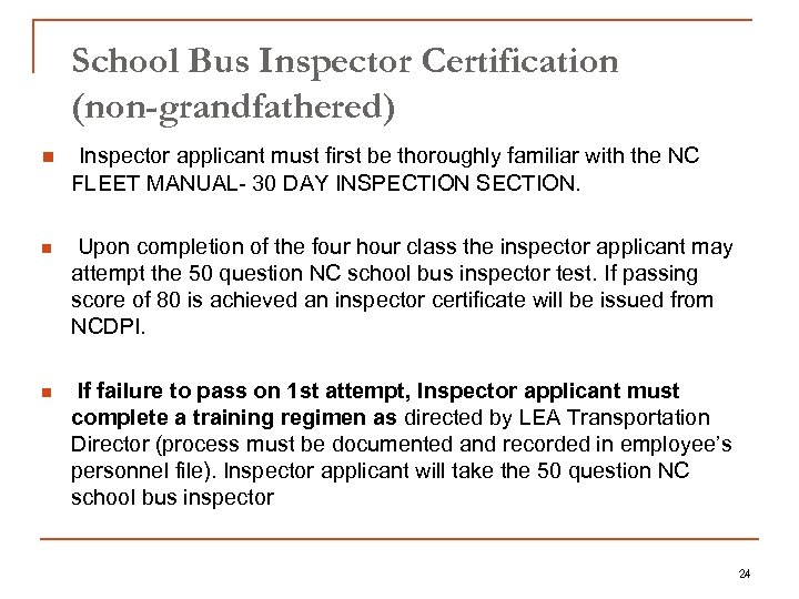 School Bus Inspector Certification (non-grandfathered) n Inspector applicant must first be thoroughly familiar with