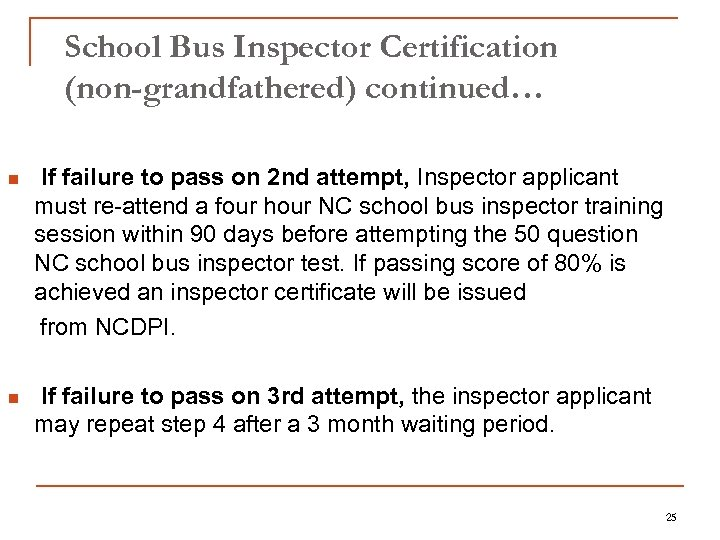 School Bus Inspector Certification (non-grandfathered) continued… n If failure to pass on 2 nd