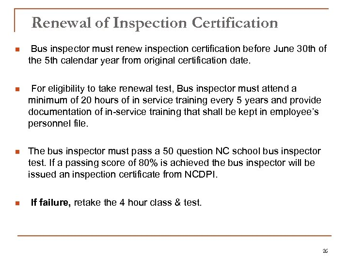 Renewal of Inspection Certification n Bus inspector must renew inspection certification before June 30
