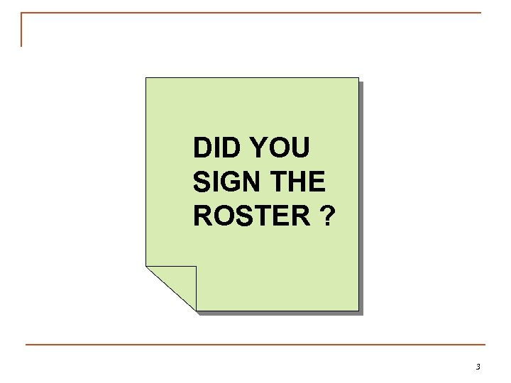 DID YOU SIGN THE ROSTER ? 3