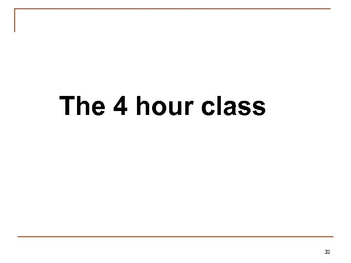 The 4 hour class 32