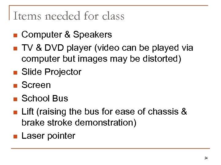 Items needed for class n n n n Computer & Speakers TV & DVD
