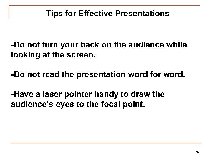 Tips for Effective Presentations -Do not turn your back on the audience while looking
