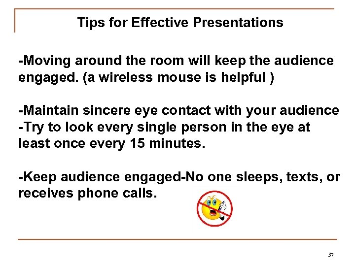 Tips for Effective Presentations -Moving around the room will keep the audience engaged. (a