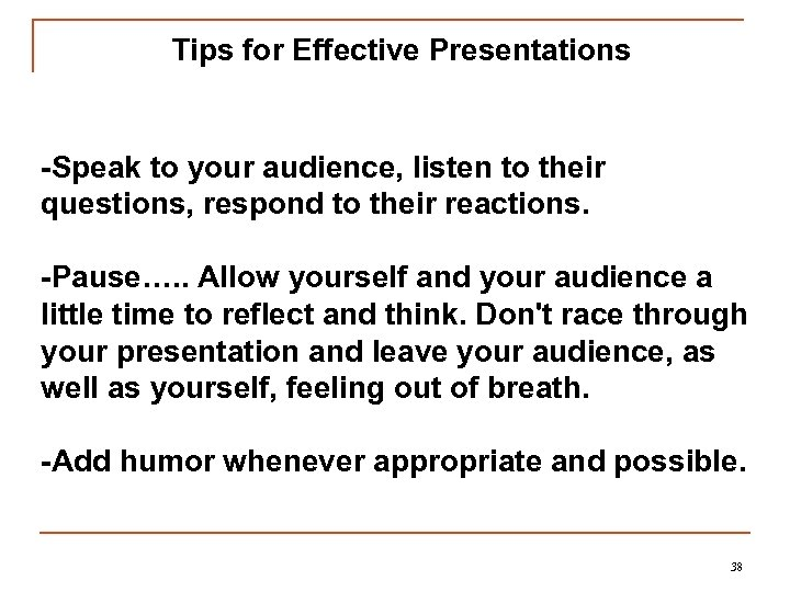 Tips for Effective Presentations -Speak to your audience, listen to their questions, respond to