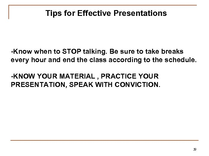 Tips for Effective Presentations -Know when to STOP talking. Be sure to take breaks