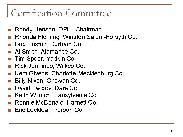 Certification Committee n n n Randy Henson, DPI – Chairman Rhonda Fleming, Winston Salem-Forsyth