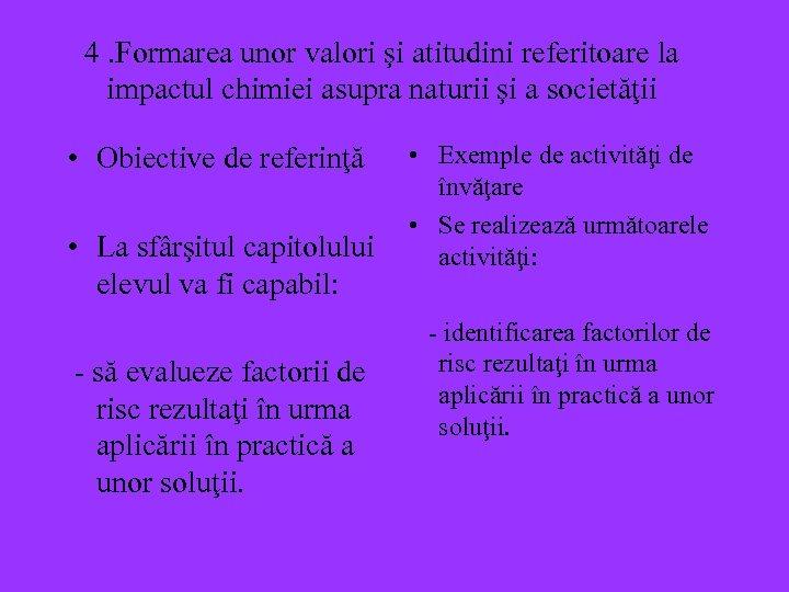 4. Formarea unor valori şi atitudini referitoare la impactul chimiei asupra naturii şi a