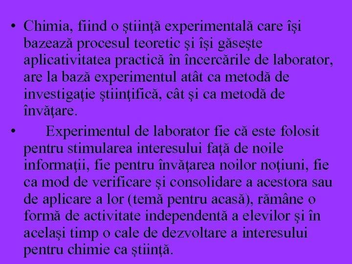 • Chimia, fiind o ştiinţă experimentală care îşi bazează procesul teoretic şi îşi
