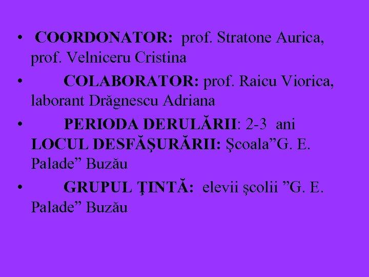 • COORDONATOR: prof. Stratone Aurica, prof. Velniceru Cristina • COLABORATOR: prof. Raicu Viorica,