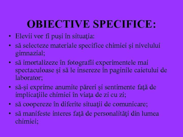 OBIECTIVE SPECIFICE: • Elevii vor fi puşi în situaţia: • să selecteze materiale specifice
