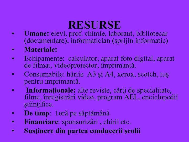 • • RESURSE Umane: elevi, prof. chimie, laborant, bibliotecar (documentare), informatician (sprijin informatic)