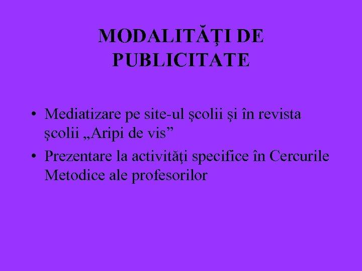 """MODALITĂŢI DE PUBLICITATE • Mediatizare pe site-ul şcolii şi în revista şcolii """"Aripi de"""