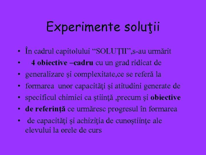 """Experimente soluţii • • În cadrul capitolului """"SOLUŢII"""", s-au urmărit 4 obiective –cadru cu"""