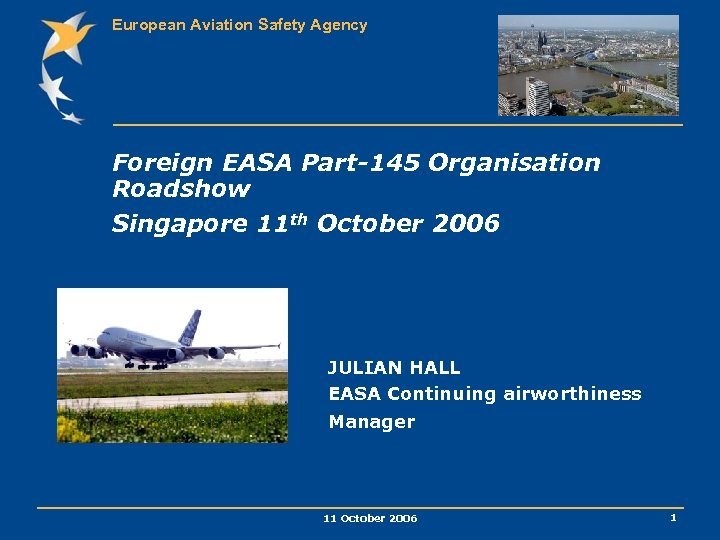 European Aviation Safety Agency Foreign EASA Part-145 Organisation Roadshow Singapore 11 th October 2006