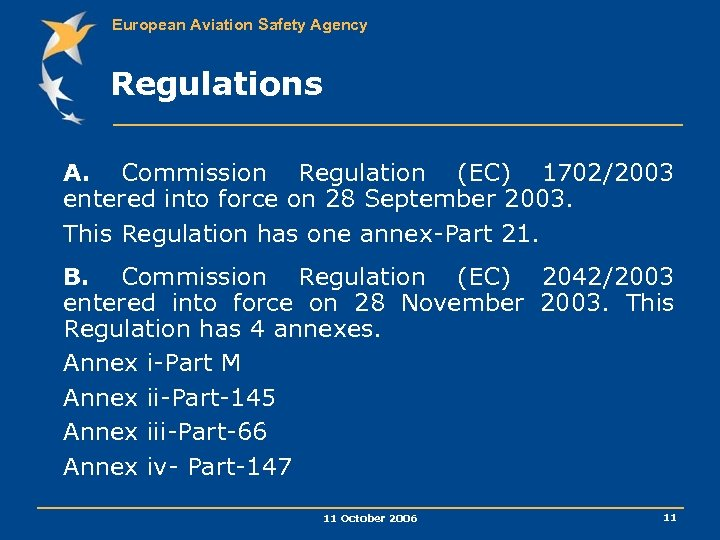 European Aviation Safety Agency Regulations A. Commission Regulation (EC) 1702/2003 entered into force on