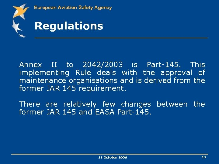 European Aviation Safety Agency Regulations Annex II to 2042/2003 is Part-145. This implementing Rule