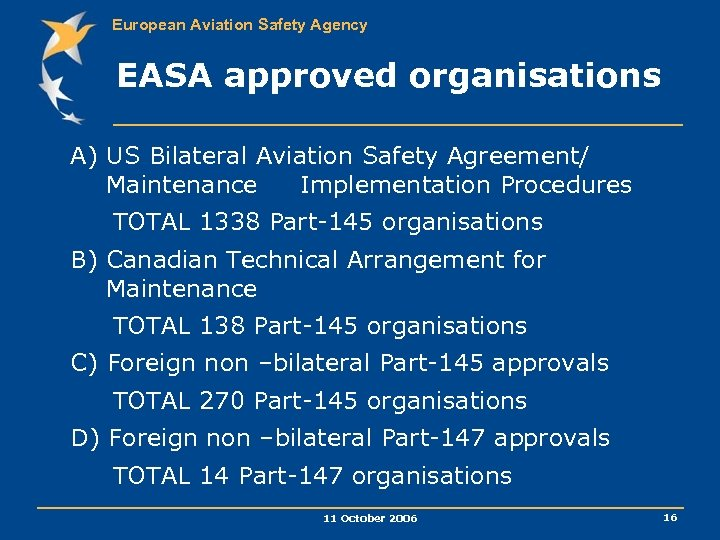 European Aviation Safety Agency EASA approved organisations A) US Bilateral Aviation Safety Agreement/ Maintenance