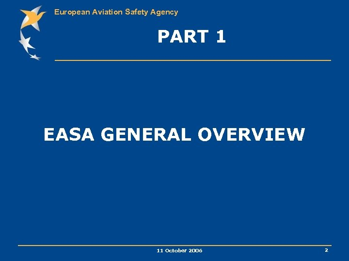 European Aviation Safety Agency PART 1 EASA GENERAL OVERVIEW 11 October 2006 2