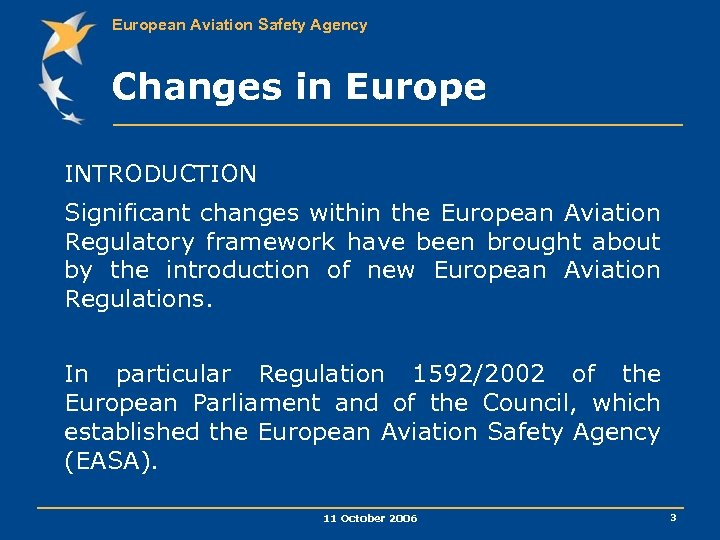 European Aviation Safety Agency Changes in Europe INTRODUCTION Significant changes within the European Aviation