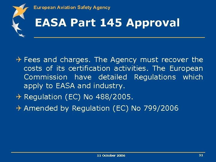 European Aviation Safety Agency EASA Part 145 Approval Q Fees and charges. The Agency