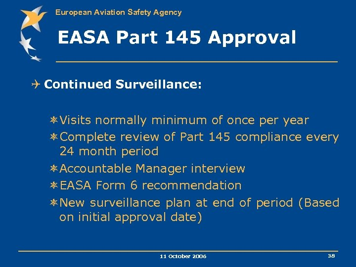 European Aviation Safety Agency EASA Part 145 Approval Q Continued Surveillance: ôVisits normally minimum