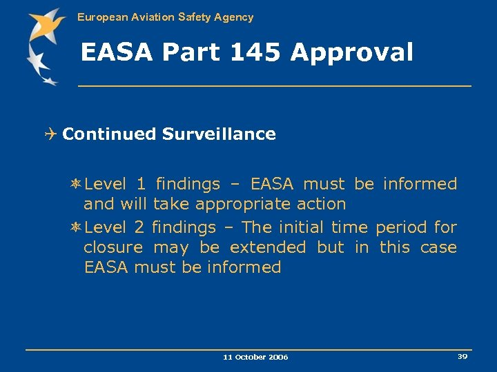 European Aviation Safety Agency EASA Part 145 Approval Q Continued Surveillance ôLevel 1 findings