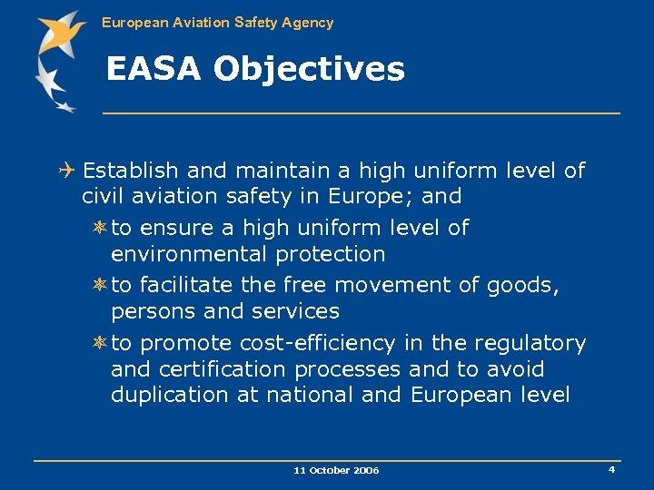 European Aviation Safety Agency EASA Objectives Q Establish and maintain a high uniform level