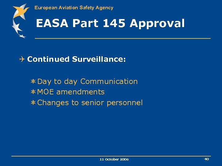 European Aviation Safety Agency EASA Part 145 Approval Q Continued Surveillance: ôDay to day
