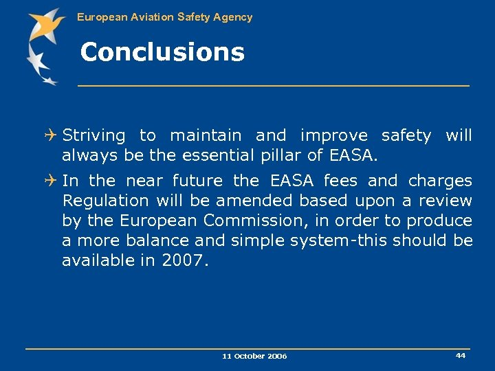 European Aviation Safety Agency Conclusions Q Striving to maintain and improve safety will always