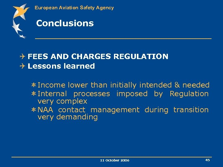 European Aviation Safety Agency Conclusions Q FEES AND CHARGES REGULATION Q Lessons learned ôIncome