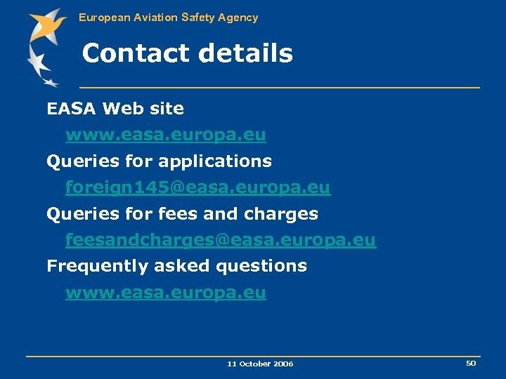 European Aviation Safety Agency Contact details EASA Web site www. easa. europa. eu Queries