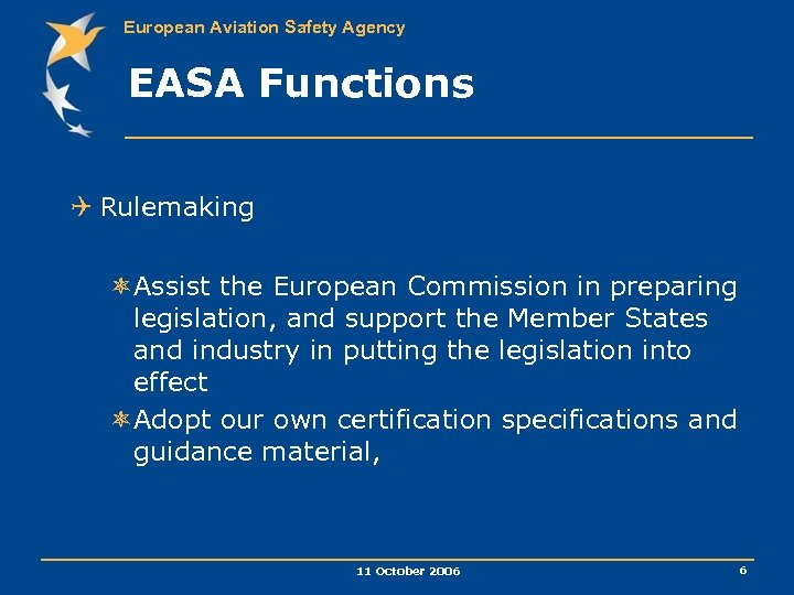 European Aviation Safety Agency EASA Functions Q Rulemaking ôAssist the European Commission in preparing
