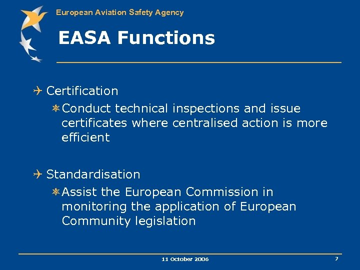 European Aviation Safety Agency EASA Functions Q Certification ôConduct technical inspections and issue certificates