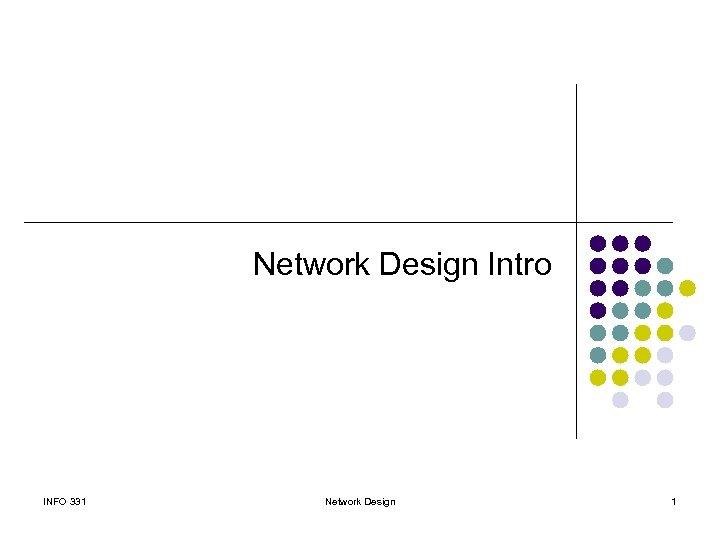 Network Design Intro INFO 331 Network Design 1