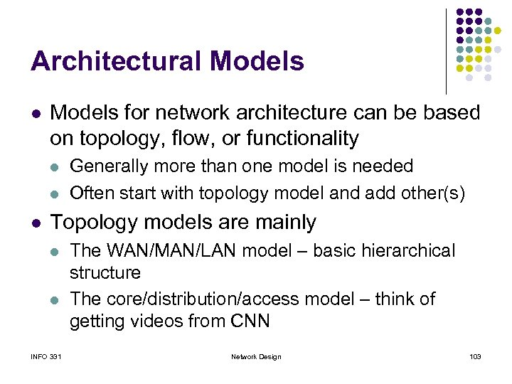 Architectural Models for network architecture can be based on topology, flow, or functionality l